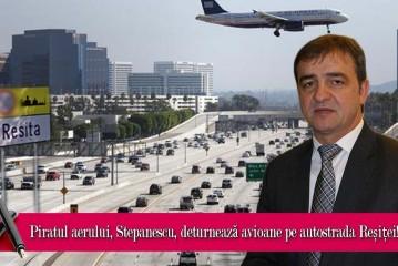 Piratul aerului, Stepanescu, deturnează avioane pe autostrada Reșiței!