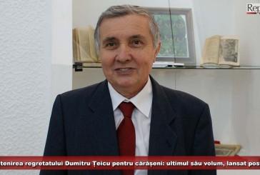 Moștenirea regretatului Dumitru Țeicu pentru cărășeni: ultimul său volum, lansat postum la Reșița!