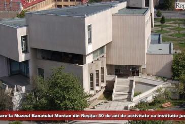 Sărbătoare la Muzeul Banatului Montan din Reșița: 50 de ani de activitate ca instituție județeană!