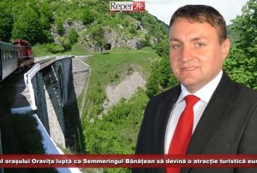 Primarul orașului Oravița luptă ca Semeringul Bănățean să devină o atracție turistică europeană!