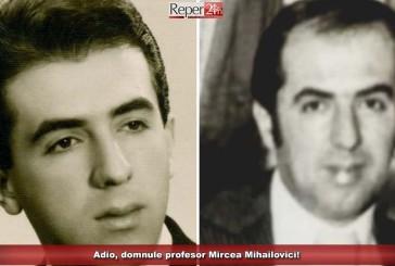 Adio, domnule profesor Mircea Mihailovici!