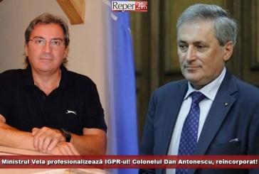 Ministrul Vela profesionalizează IGPR-ul! Colonelul Dan Antonescu, reîncorporat!