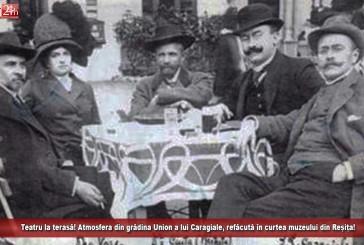 """Se joacă teatru la """"terasă""""! Atmosfera din grădina Union a lui Caragiale, refăcută în curtea muzeului din Reșița!"""