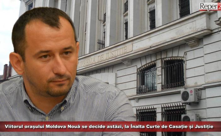 Viitorul orașului Moldova Nouă se decide astăzi, la Înalta Curte de Casație și Justiție