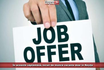 În această săptămână, locuri de muncă vacante doar în Reșița
