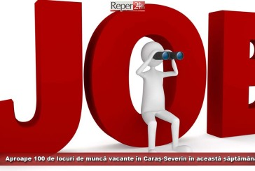 Aproape 100 de locuri de muncă vacante în Caraș-Severin în această săptămână