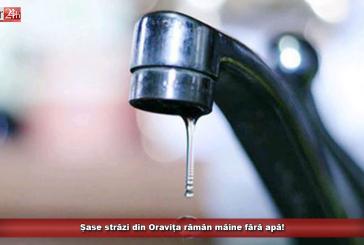 Șase străzi din Oravița rămân mâine fără apă!