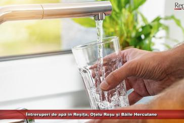 Întreruperi de apă în Reșița, Oțelu Roșu, Băile Herculane și Anina