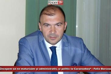 """""""Începem să ne maturizăm și administrativ, și politic la Caransebeș"""" – Felix Borcean"""