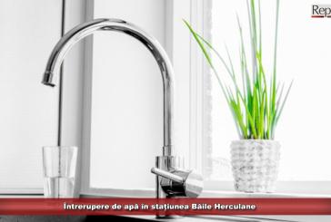 Întrerupere de apă în stațiunea Băile Herculane