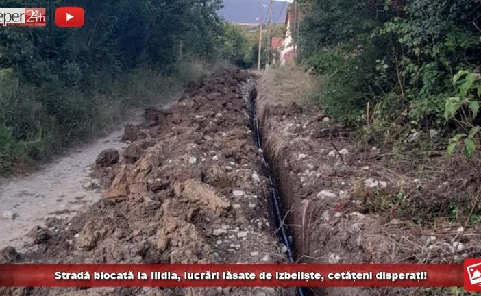 Stradă blocată la Ilidia, lucrări lăsate de izbeliște, cetățeni disperați!