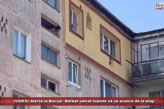 (VIDEO) Alertă la Bocșa!  Bărbat salvat înainte să se arunce de la etaj!