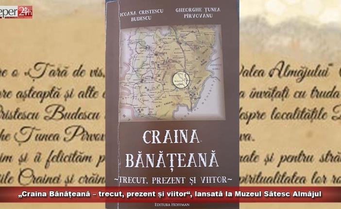 """""""Craina Bănățeană – trecut, prezent și viitor"""", lansată la Muzeul Sătesc Almăjul"""