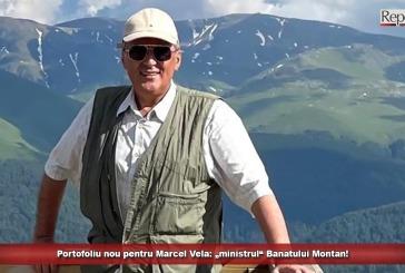 """Portofoliu nou pentru Marcel Vela: """"ministrul"""" Banatului Montan!"""