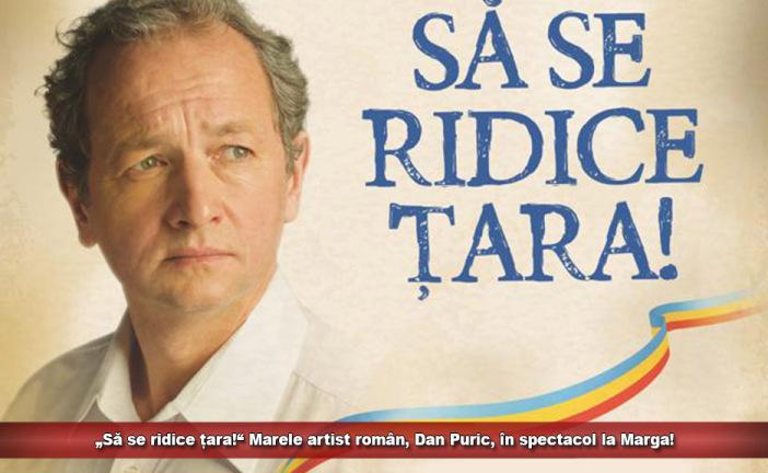 """""""Să se ridice țara!"""" Marele artist român, Dan Puric, în spectacol la Marga!"""