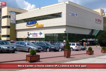 Nera Center și fosta clădire IPJ, câteva ore fără apă!